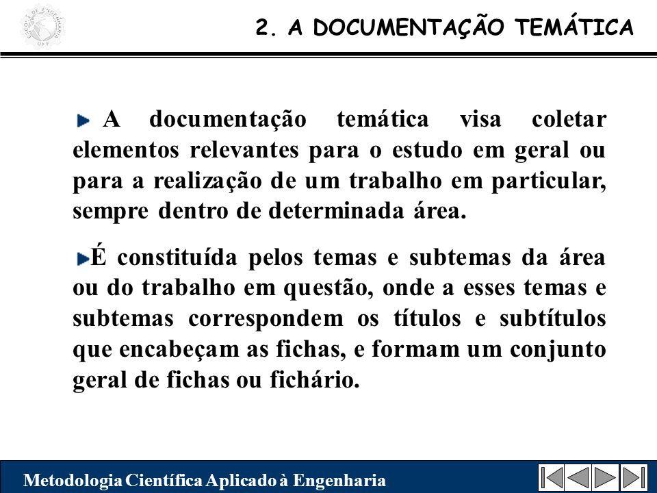 2. A DOCUMENTAÇÃO TEMÁTICA A documentação temática visa coletar elementos relevantes para o estudo em geral ou para a realização de um trabalho em par