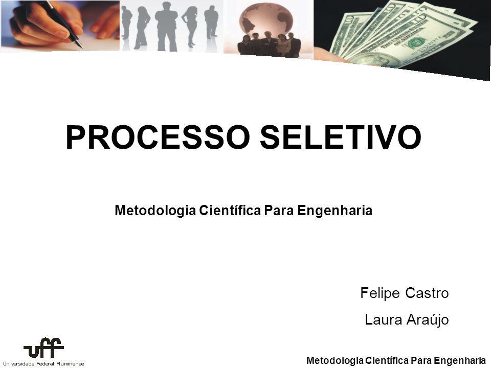 Metodologia Científica Para Engenharia PROCESSO SELETIVO Felipe Castro Laura Araújo Metodologia Científica Para Engenharia