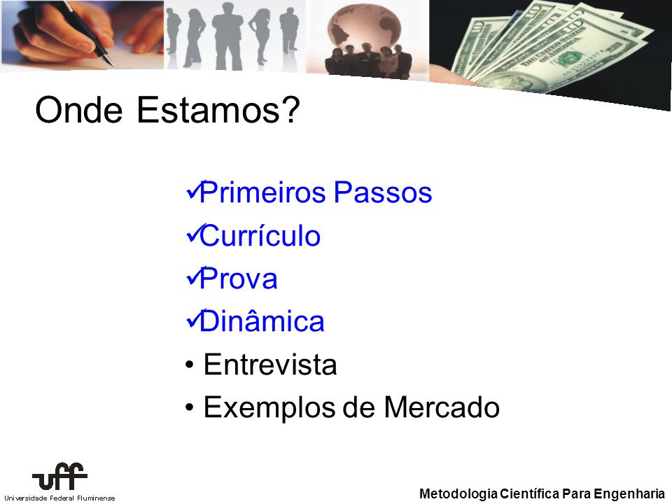 Metodologia Científica Para Engenharia Primeiros Passos Currículo Prova Dinâmica Entrevista Exemplos de Mercado Onde Estamos?