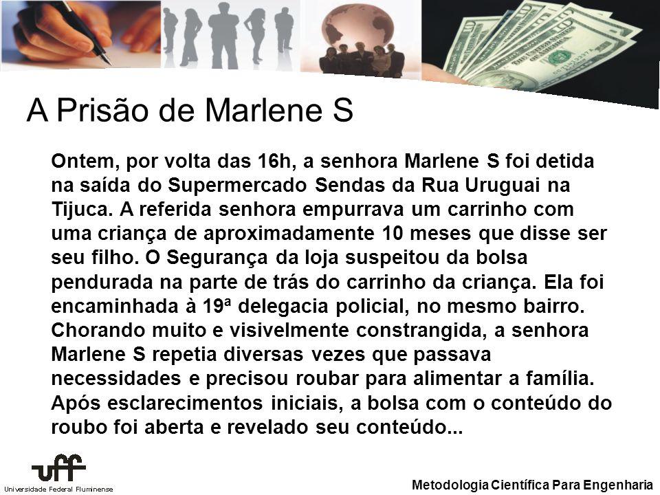 Metodologia Científica Para Engenharia Ontem, por volta das 16h, a senhora Marlene S foi detida na saída do Supermercado Sendas da Rua Uruguai na Tijuca.