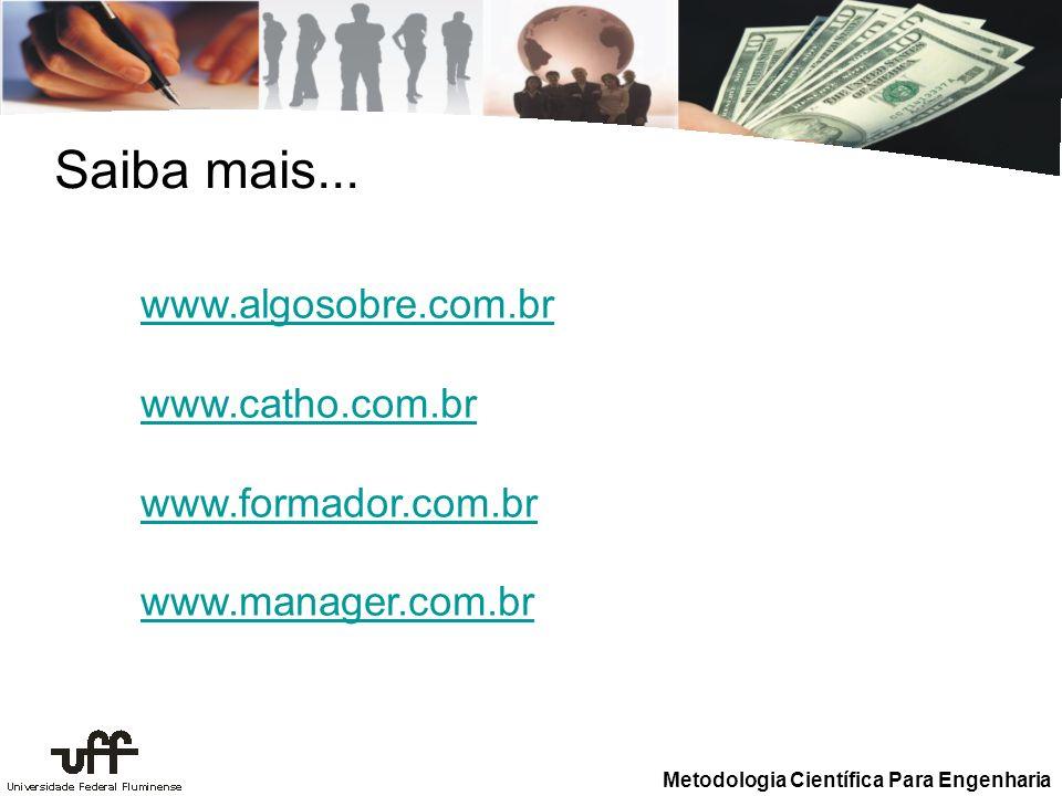 Metodologia Científica Para Engenharia Saiba mais... www.algosobre.com.br www.catho.com.br www.formador.com.br www.manager.com.br