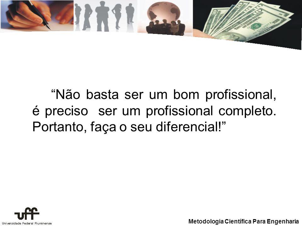 Metodologia Científica Para Engenharia Não basta ser um bom profissional, é preciso ser um profissional completo.
