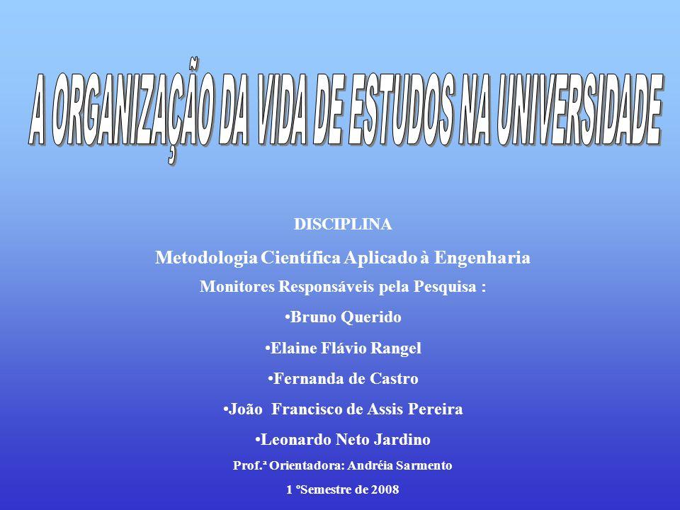 DISCIPLINA Metodologia Científica Aplicado à Engenharia Monitores Responsáveis pela Pesquisa : Bruno Querido Elaine Flávio Rangel Fernanda de Castro J