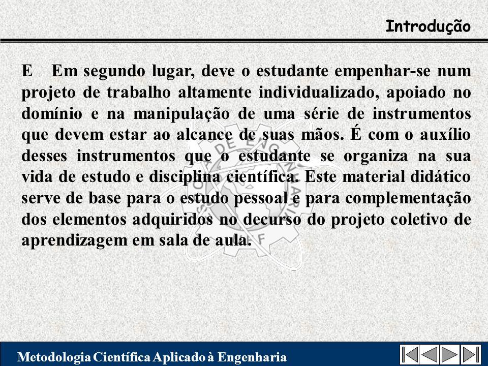 Introdução Metodologia Científica Aplicado à Engenharia E Em segundo lugar, deve o estudante empenhar-se num projeto de trabalho altamente individuali