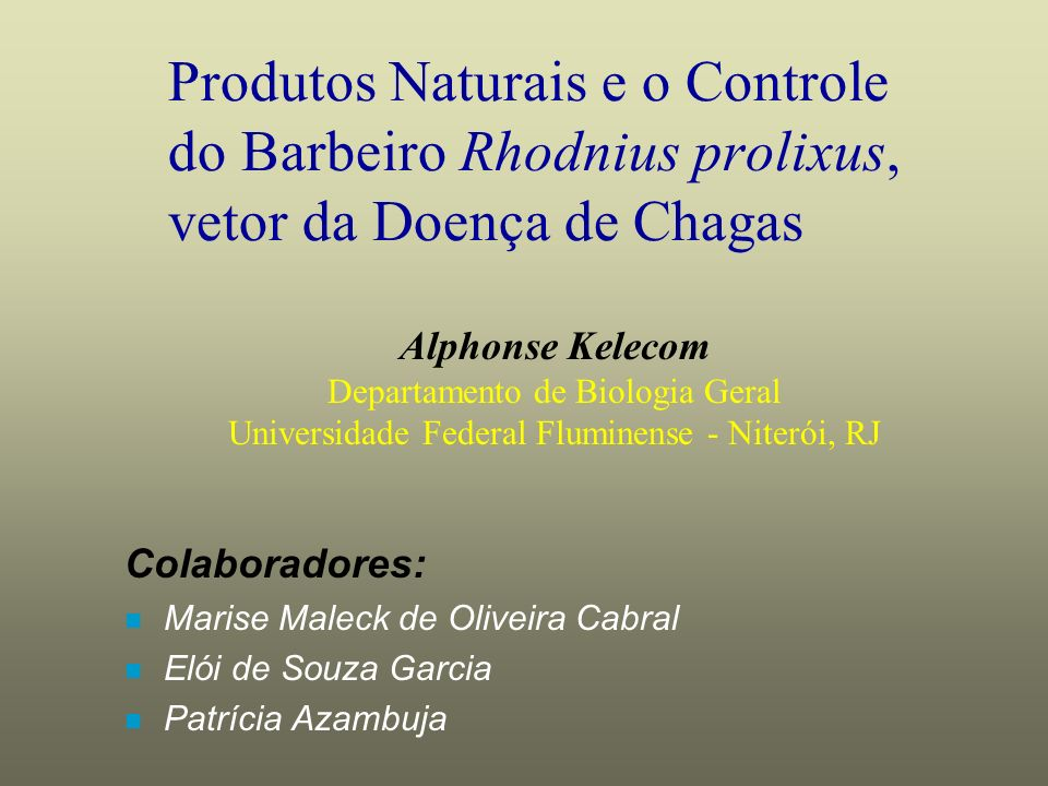 Produtos Naturais e o Controle do Barbeiro Rhodnius prolixus, vetor da Doença de Chagas Colaboradores: n Marise Maleck de Oliveira Cabral n Elói de So