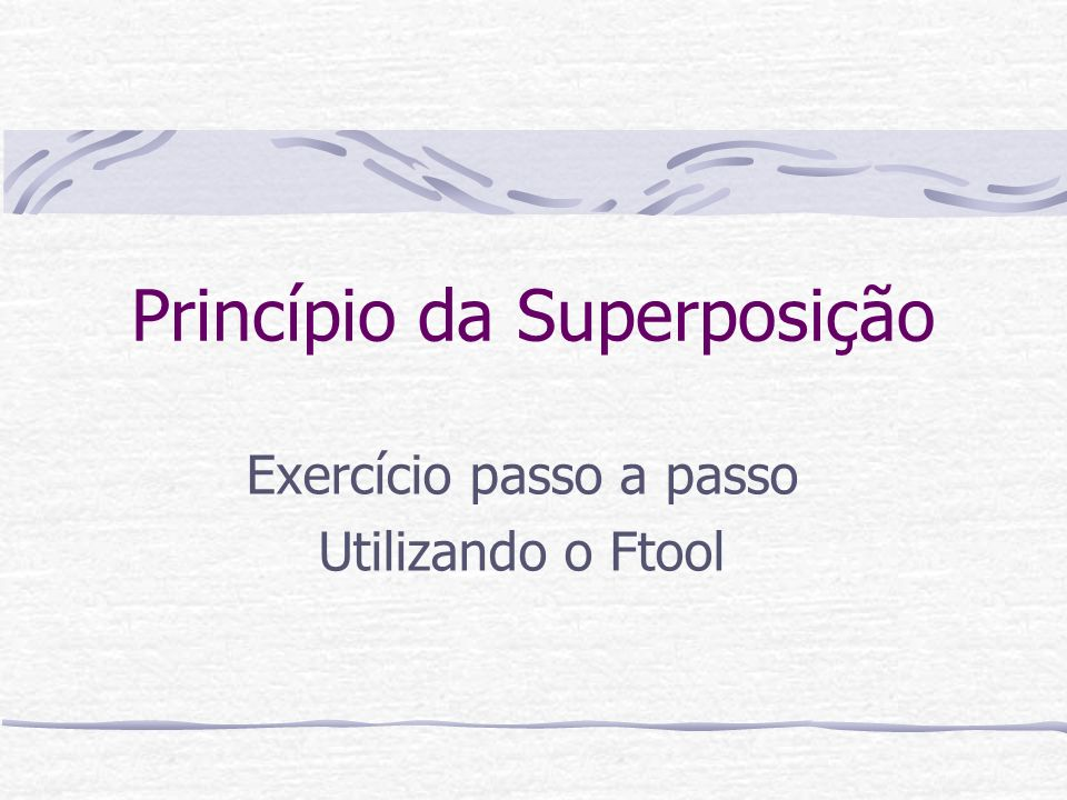 Princípio da Superposição Exercício passo a passo Utilizando o Ftool