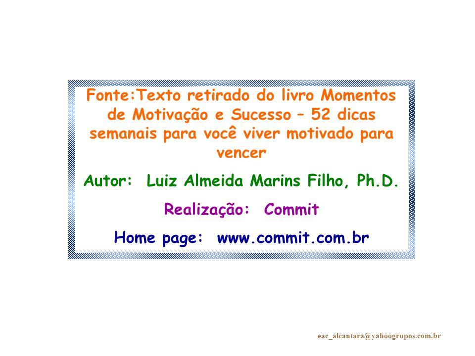 Fonte:Texto retirado do livro Momentos de Motivação e Sucesso – 52 dicas semanais para você viver motivado para vencer Autor: Luiz Almeida Marins Filh