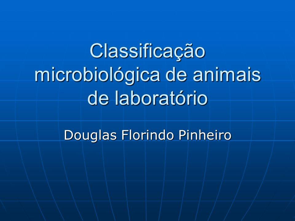 Classificação microbiológica de animais de laboratório Douglas Florindo Pinheiro