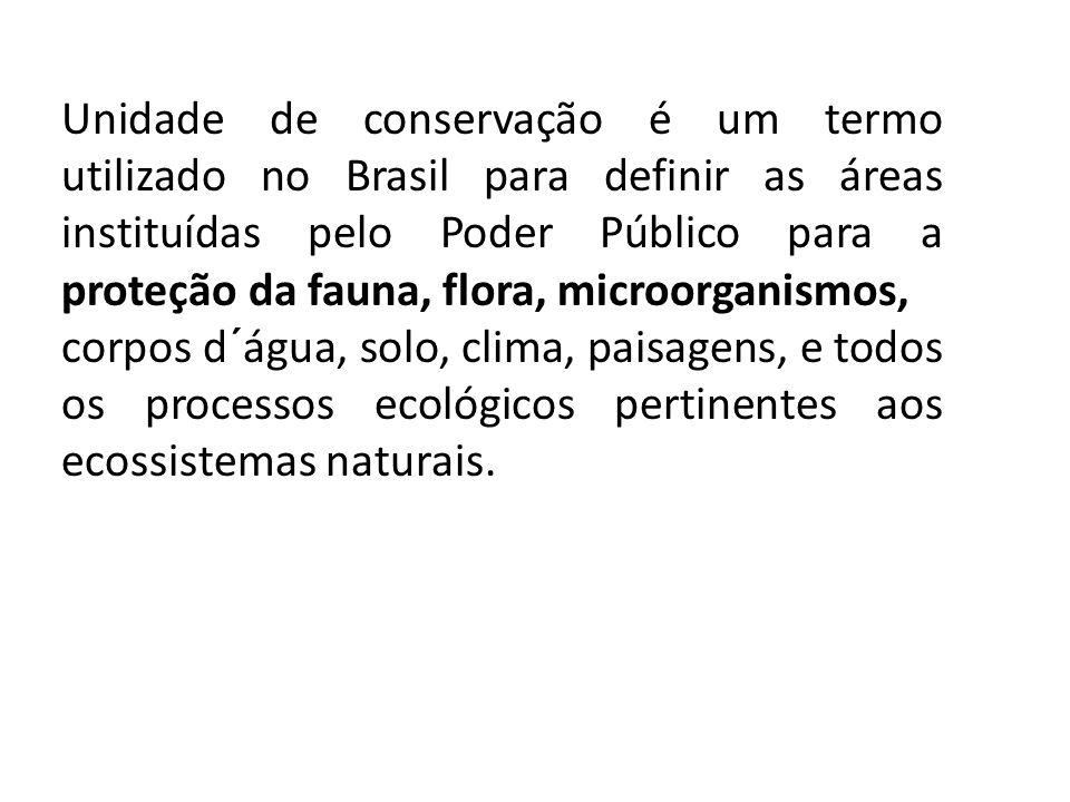 Unidade de conservação é um termo utilizado no Brasil para definir as áreas instituídas pelo Poder Público para a proteção da fauna, flora, microorgan