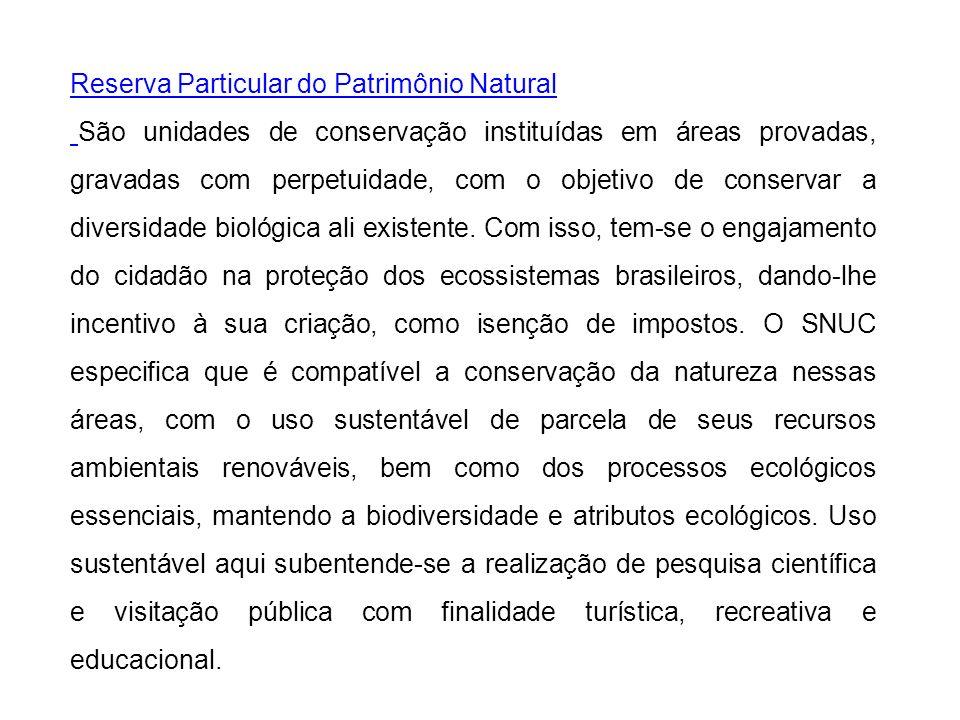 Reserva Particular do Patrimônio Natural São unidades de conservação instituídas em áreas provadas, gravadas com perpetuidade, com o objetivo de conse