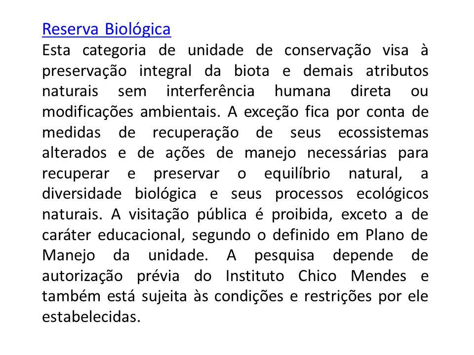 Reserva Biológica Esta categoria de unidade de conservação visa à preservação integral da biota e demais atributos naturais sem interferência humana d