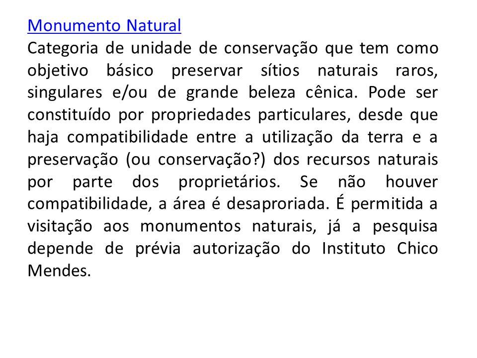 Monumento Natural Categoria de unidade de conservação que tem como objetivo básico preservar sítios naturais raros, singulares e/ou de grande beleza c