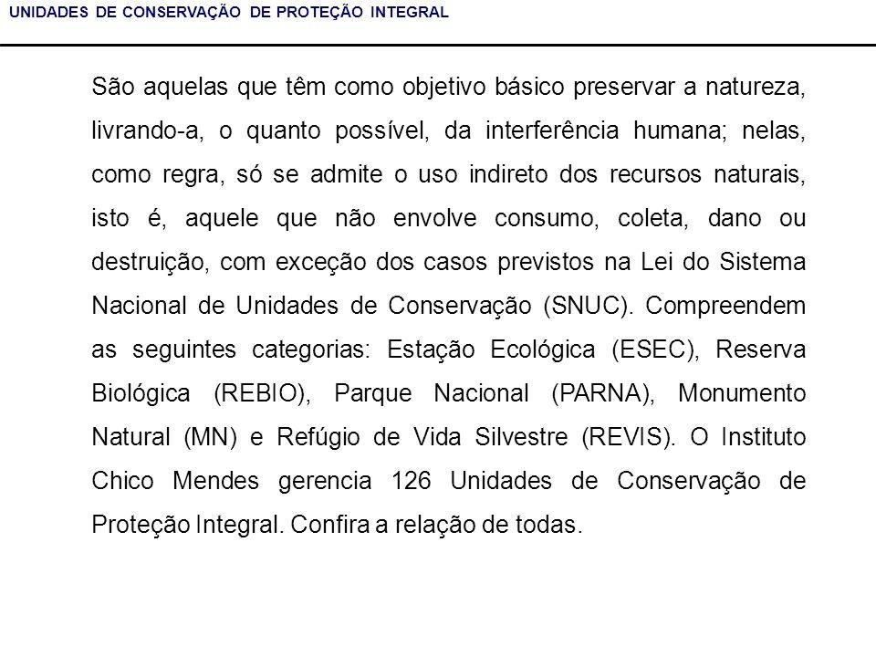 UNIDADES DE CONSERVAÇÃO DE PROTEÇÃO INTEGRAL São aquelas que têm como objetivo básico preservar a natureza, livrando-a, o quanto possível, da interfer