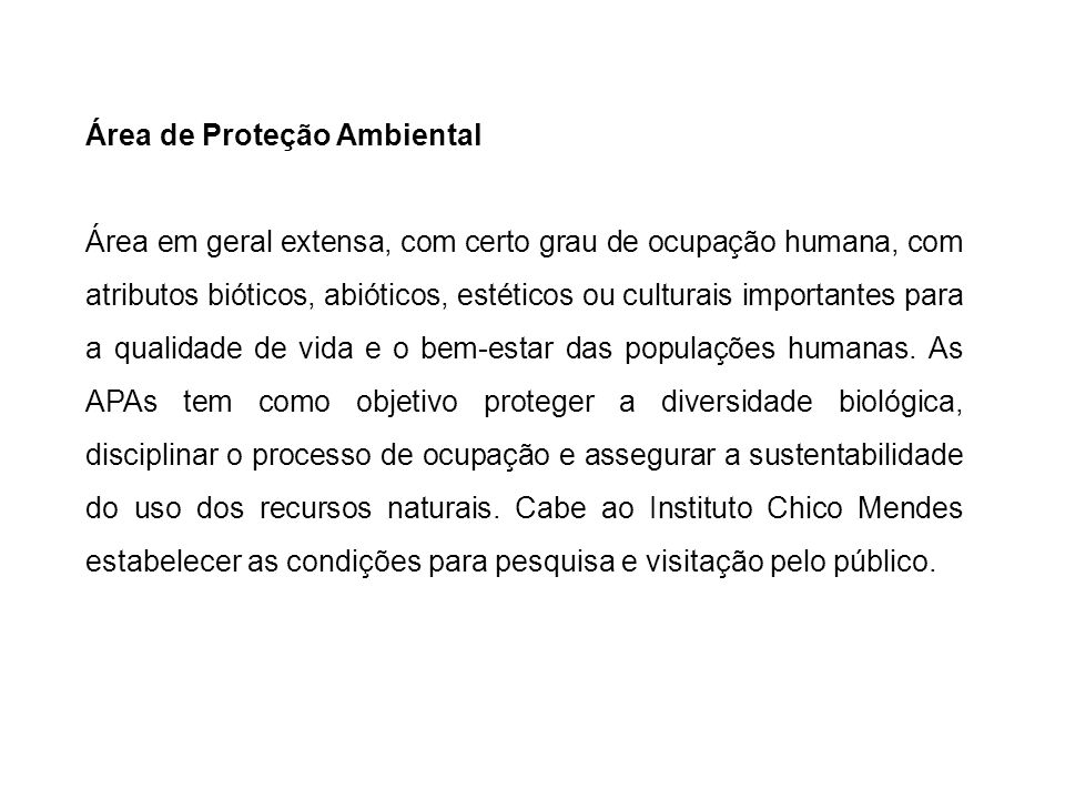 Área de Proteção Ambiental Área em geral extensa, com certo grau de ocupação humana, com atributos bióticos, abióticos, estéticos ou culturais importa