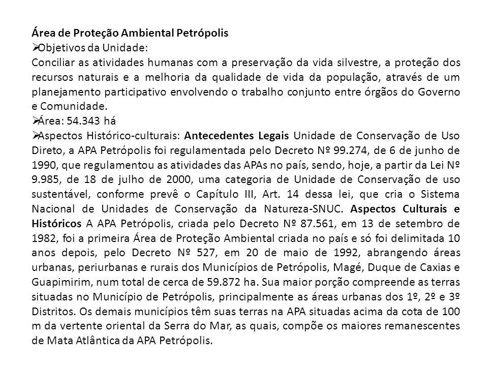 Área de Proteção Ambiental Petrópolis Objetivos da Unidade: Conciliar as atividades humanas com a preservação da vida silvestre, a proteção dos recurs