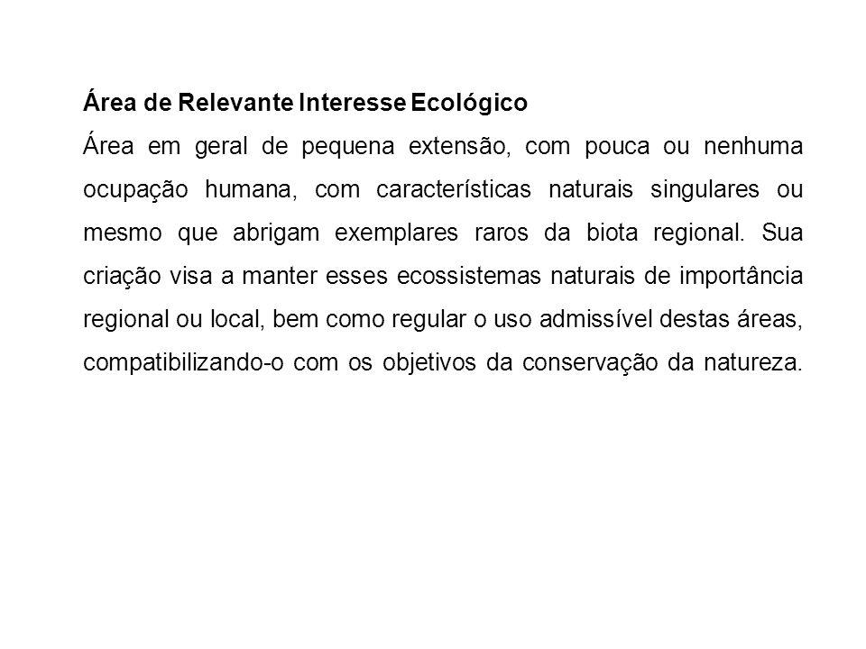 Área de Relevante Interesse Ecológico Área em geral de pequena extensão, com pouca ou nenhuma ocupação humana, com características naturais singulares