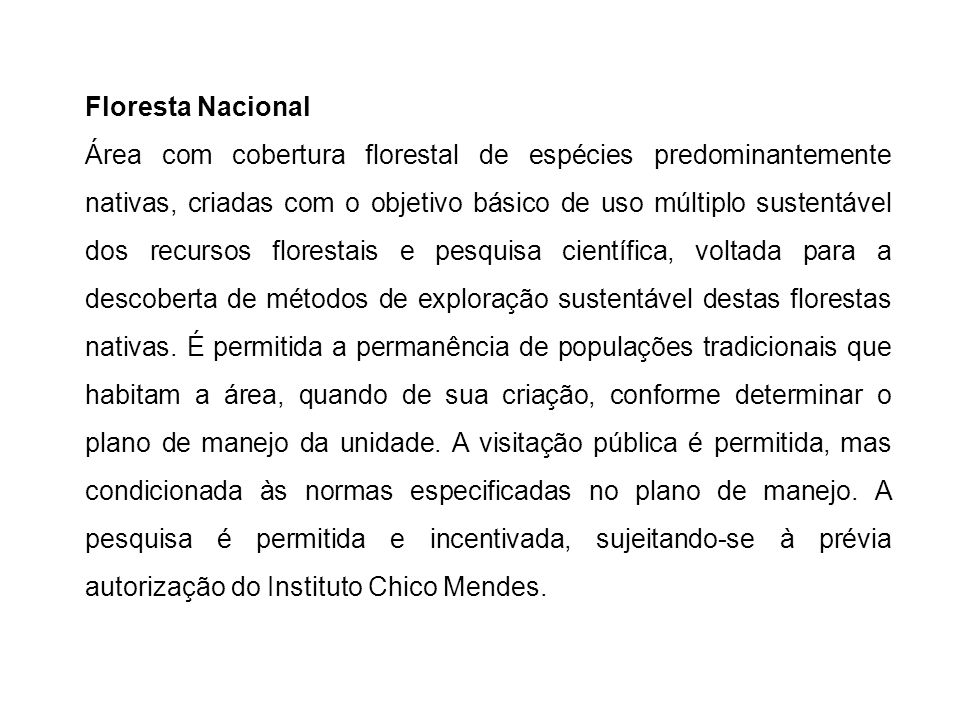 Floresta Nacional Área com cobertura florestal de espécies predominantemente nativas, criadas com o objetivo básico de uso múltiplo sustentável dos re