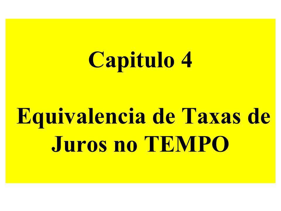 Capitulo 4 Equivalencia de Taxas de Juros no TEMPO