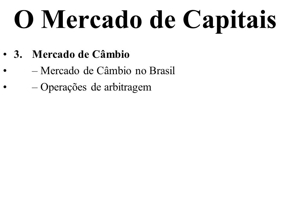 O Mercado de Capitais 3.Mercado de Câmbio – Mercado de Câmbio no Brasil – Operações de arbitragem