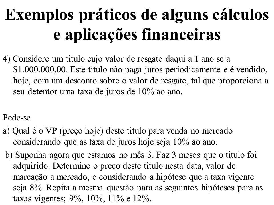 Exemplos práticos de alguns cálculos e aplicações financeiras 4) Considere um titulo cujo valor de resgate daqui a 1 ano seja $1.000.000,00. Este titu