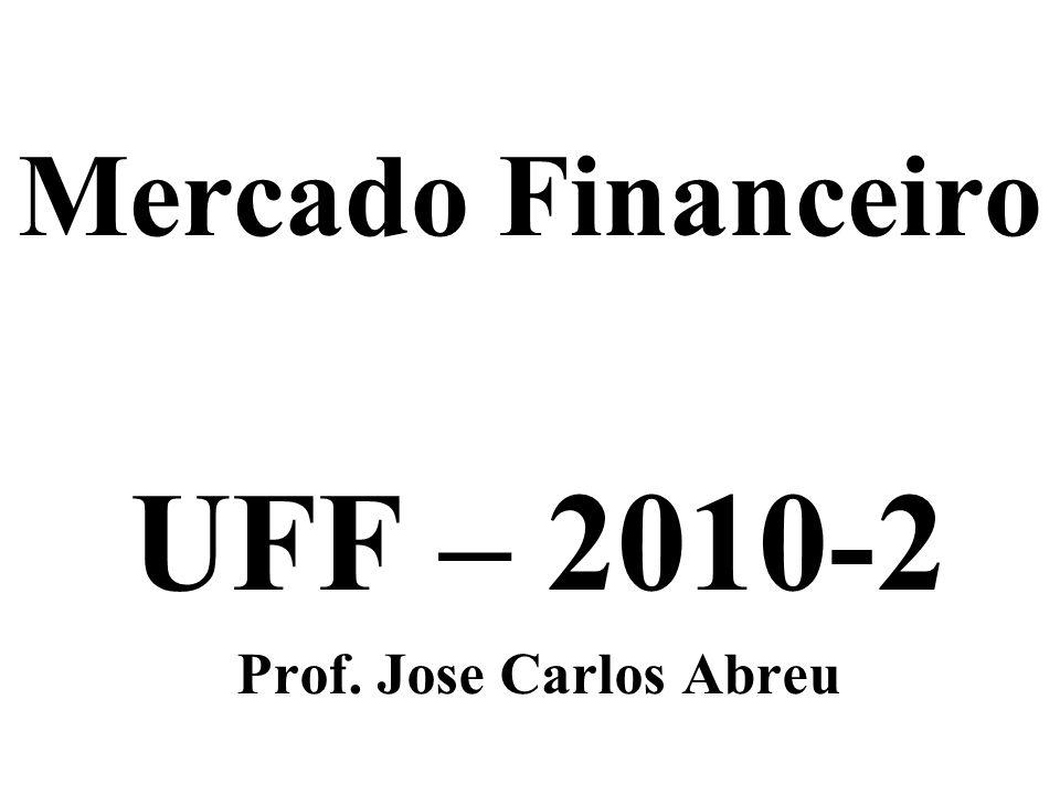 Mercado Financeiro UFF – 2010-2 Prof. Jose Carlos Abreu