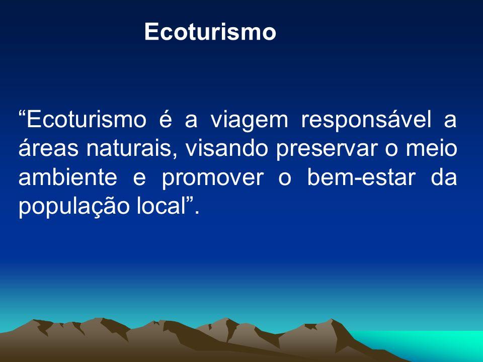 Ecoturismo Ecoturismo é a viagem responsável a áreas naturais, visando preservar o meio ambiente e promover o bem-estar da população local.