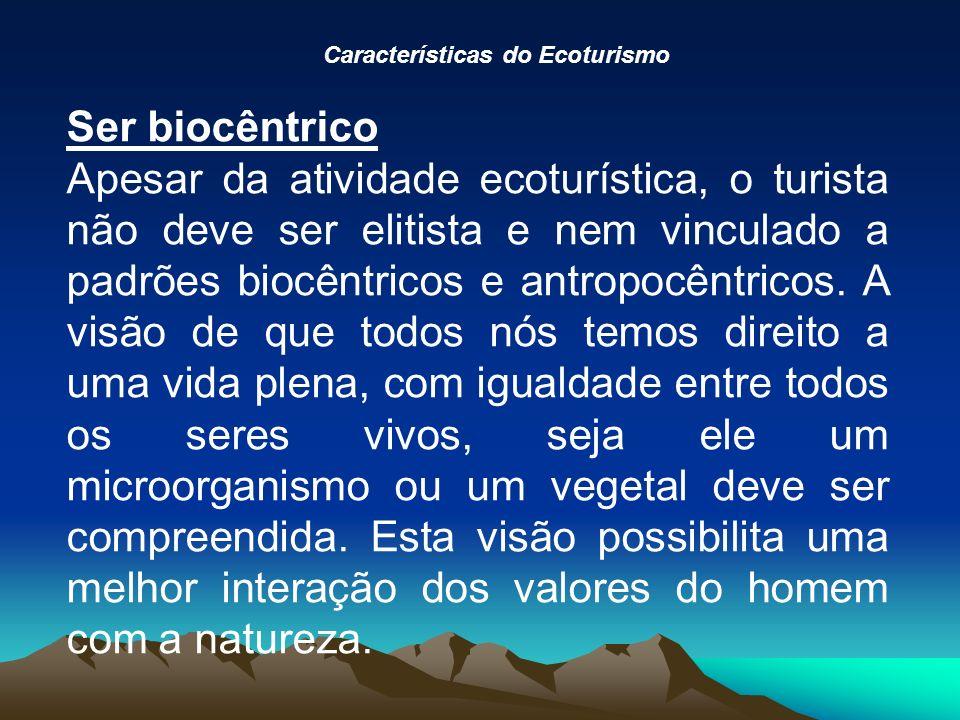 Ser biocêntrico Apesar da atividade ecoturística, o turista não deve ser elitista e nem vinculado a padrões biocêntricos e antropocêntricos.