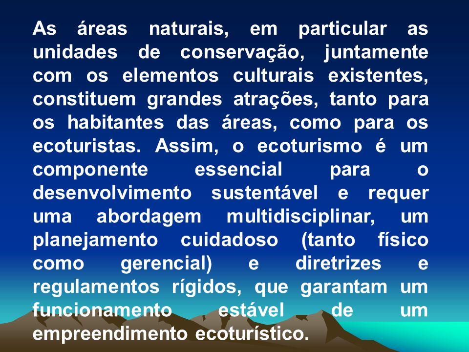 As áreas naturais, em particular as unidades de conservação, juntamente com os elementos culturais existentes, constituem grandes atrações, tanto para os habitantes das áreas, como para os ecoturistas.