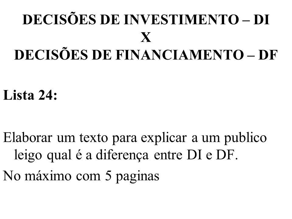 DECISÕES DE INVESTIMENTO – DI X DECISÕES DE FINANCIAMENTO – DF Lista 24: Elaborar um texto para explicar a um publico leigo qual é a diferença entre D