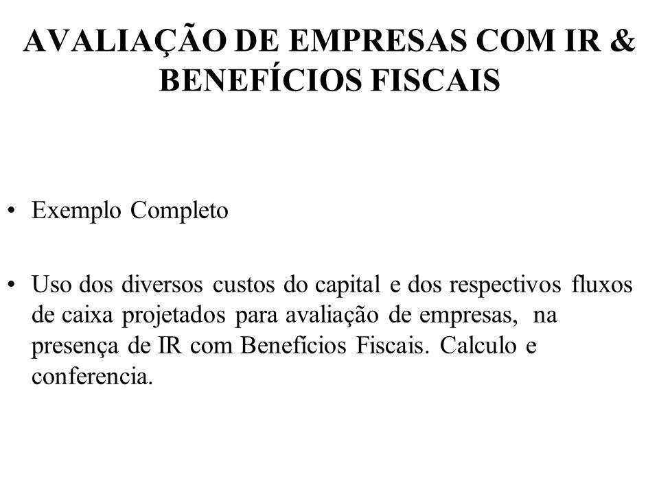 AVALIAÇÃO DE EMPRESAS COM IR & BENEFÍCIOS FISCAIS Exemplo Completo Uso dos diversos custos do capital e dos respectivos fluxos de caixa projetados par