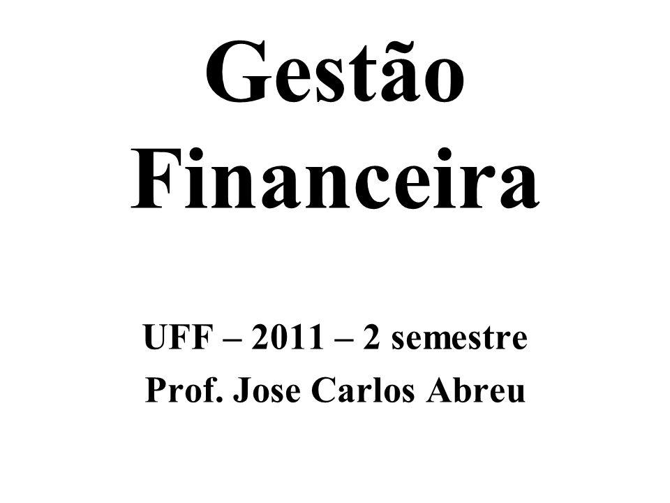 Gestão Financeira UFF – 2011 – 2 semestre Prof. Jose Carlos Abreu