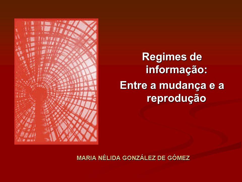 MARIA NÉLIDA GONZÁLEZ DE GÓMEZ Regimes de informação: Entre a mudança e a reprodução