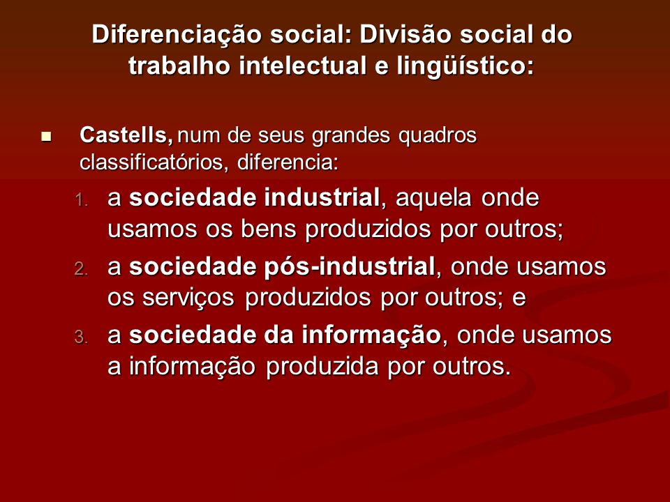 Diferenciação social: Divisão social do trabalho intelectual e lingüístico: Castells, num de seus grandes quadros classificatórios, diferencia: Castel
