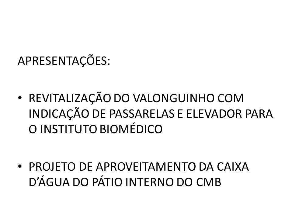 APRESENTAÇÕES: REVITALIZAÇÃO DO VALONGUINHO COM INDICAÇÃO DE PASSARELAS E ELEVADOR PARA O INSTITUTO BIOMÉDICO PROJETO DE APROVEITAMENTO DA CAIXA DÁGUA