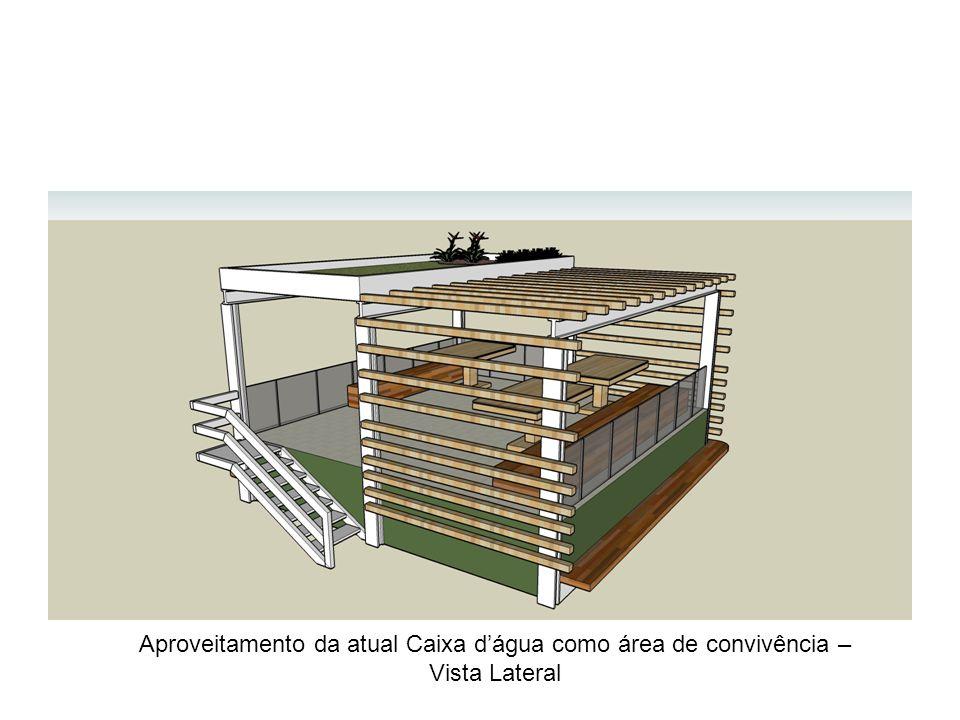 Aproveitamento da atual Caixa dágua como área de convivência – Vista Lateral