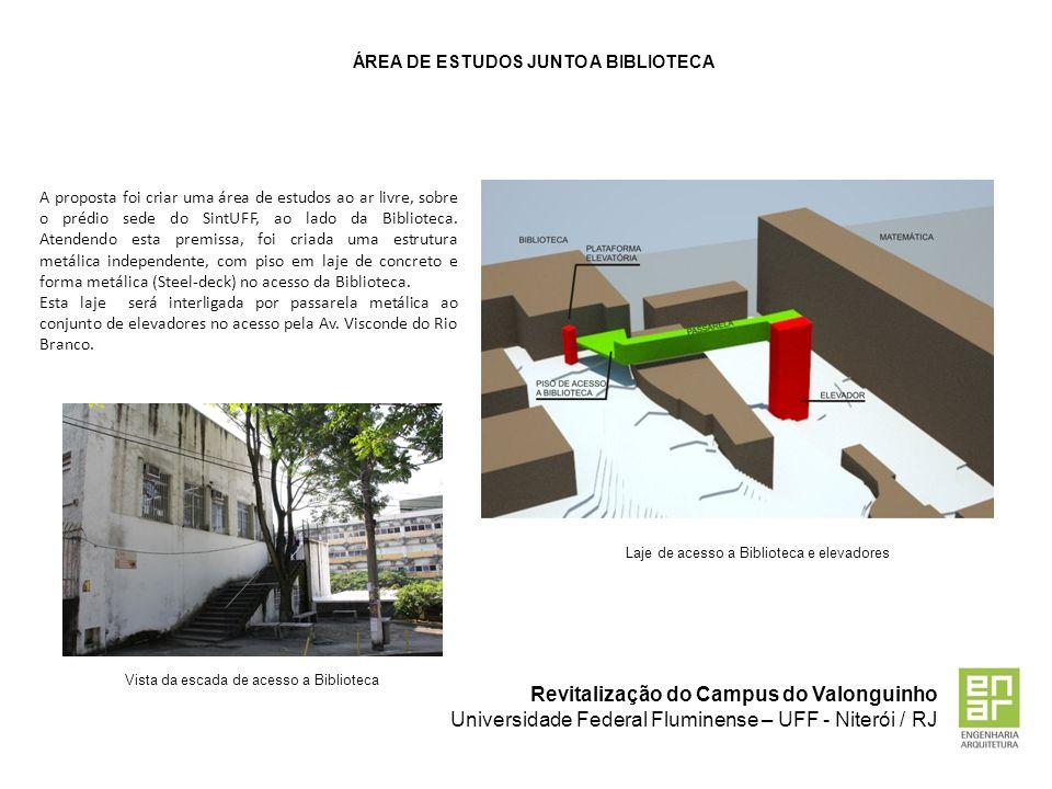 Revitalização do Campus do Valonguinho Universidade Federal Fluminense – UFF - Niterói / RJ ÁREA DE ESTUDOS JUNTO A BIBLIOTECA Vista da escada de aces