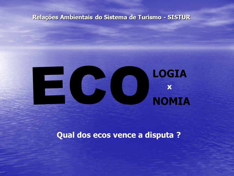 Relações Ambientais do Sistema de Turismo - SISTUR CUIDAR DO ECONÔMICO NÃO IMPLICA NECESSARIAMANETE PROTEGER O ECOLÓGICO; NO ENTANTO, PROTEGER O ECOLÓGICO SIGNIFICA BENEFICIAR O SUBSISTEMA ECONÔMICO A CURTO, MÉDIO E LONGO PRAZO.