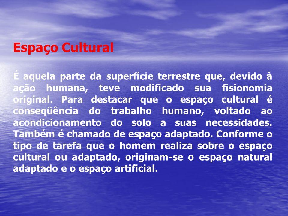 Espaço Cultural É aquela parte da superfície terrestre que, devido à ação humana, teve modificado sua fisionomia original. Para destacar que o espaço
