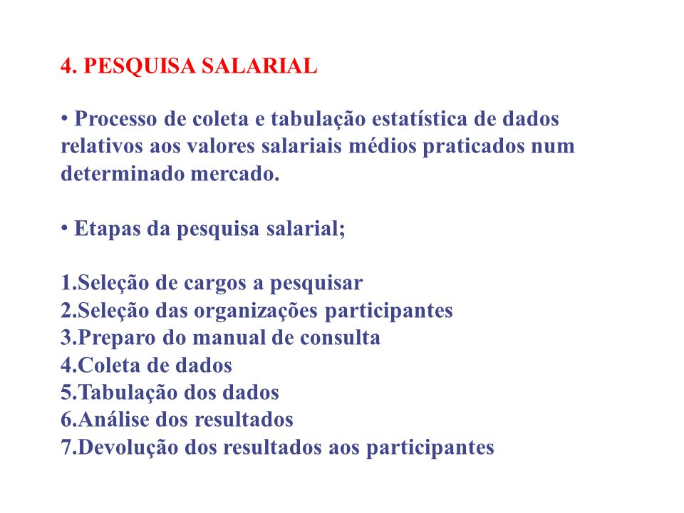 4. PESQUISA SALARIAL Processo de coleta e tabulação estatística de dados relativos aos valores salariais médios praticados num determinado mercado. Et