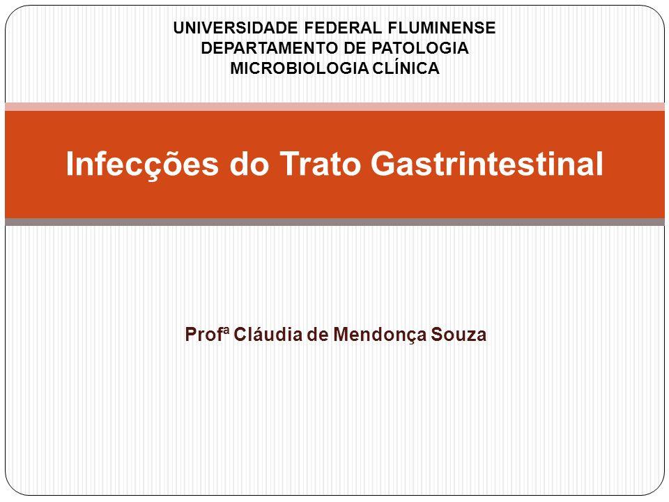 Profª Cláudia de Mendonça Souza Infecções do Trato Gastrintestinal UNIVERSIDADE FEDERAL FLUMINENSE DEPARTAMENTO DE PATOLOGIA MICROBIOLOGIA CLÍNICA