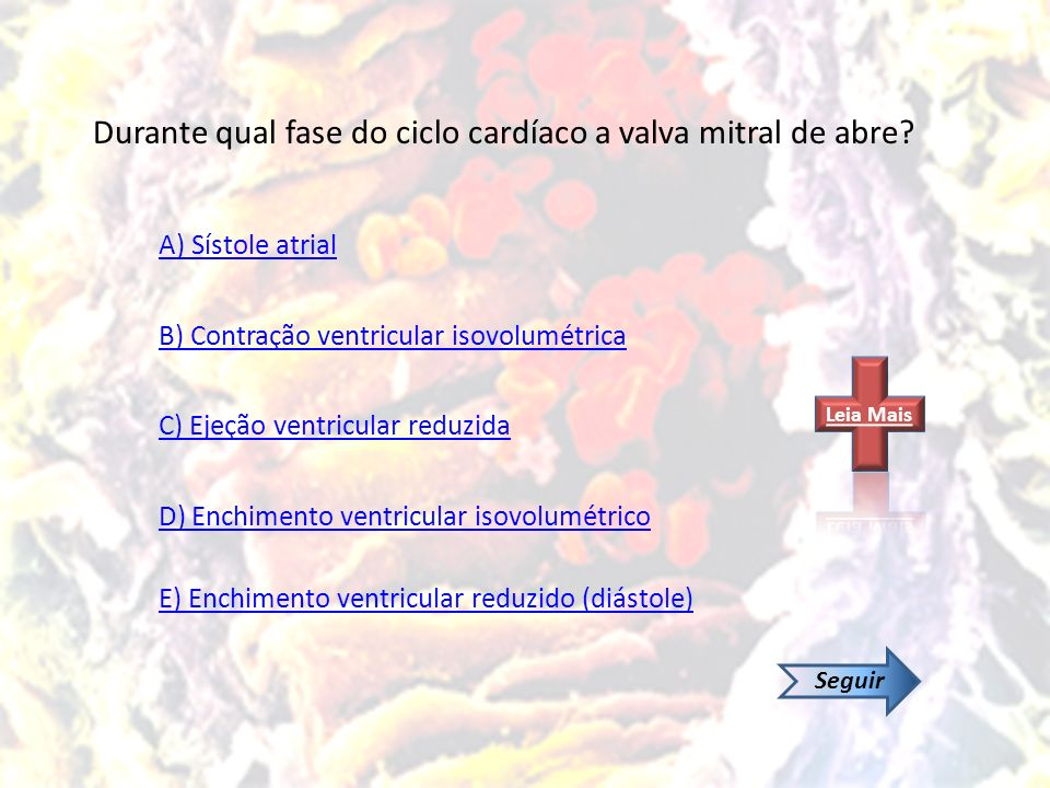 Durante qual fase do ciclo cardíaco é mais baixo o volume ventricular? A) Sístole atrial B) Contração ventricular isovolumétrica C) Ejeção ventricular