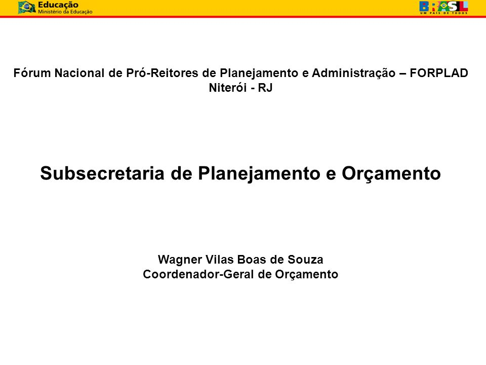 Fórum Nacional de Pró-Reitores de Planejamento e Administração – FORPLAD Niterói - RJ Subsecretaria de Planejamento e Orçamento Wagner Vilas Boas de S