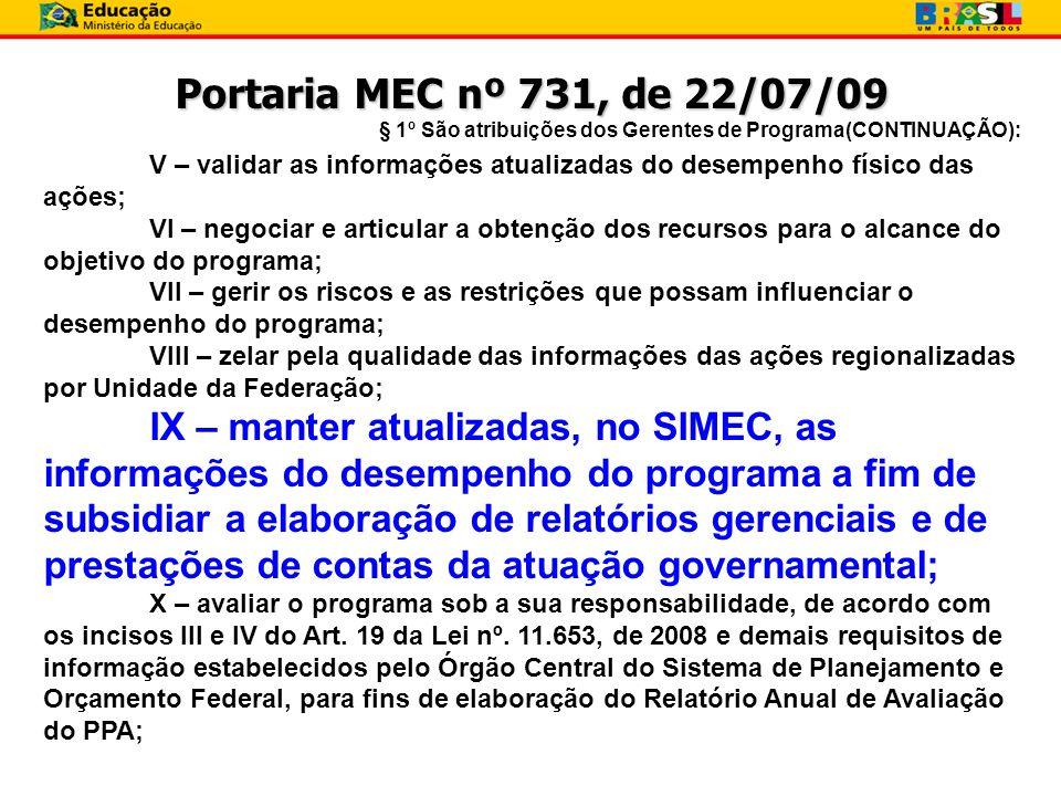 Portaria MEC nº 731, de 22/07/09 § 1º São atribuições dos Gerentes de Programa(CONTINUAÇÃO): V – validar as informações atualizadas do desempenho físi