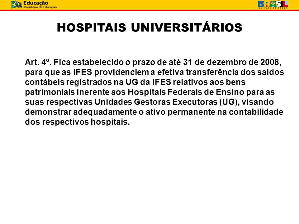 Art. 4º. Fica estabelecido o prazo de até 31 de dezembro de 2008, para que as IFES providenciem a efetiva transferência dos saldos contábeis registrad