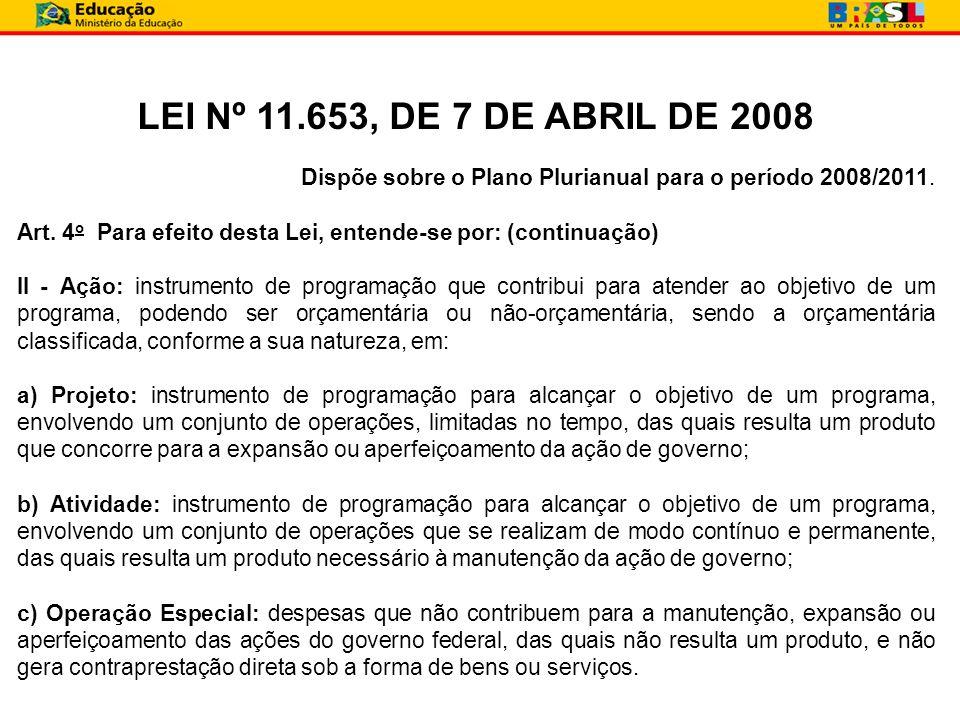 LEI Nº 11.653, DE 7 DE ABRIL DE 2008 Dispõe sobre o Plano Plurianual para o período 2008/2011. Art. 4 o Para efeito desta Lei, entende-se por: (contin