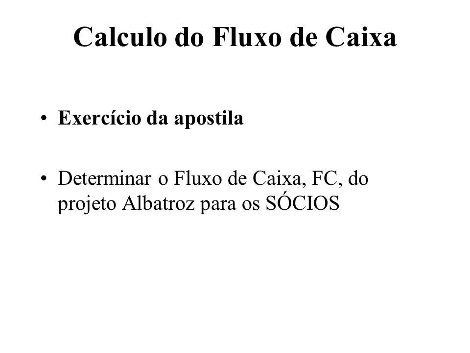 Calculo do Fluxo de Caixa Exercício da apostila Determinar o Fluxo de Caixa, FC, do projeto Albatroz para os SÓCIOS