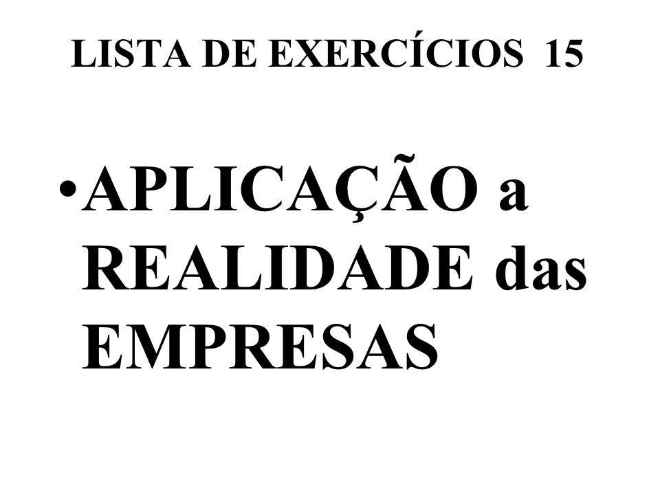 LISTA DE EXERCÍCIOS 15 APLICAÇÃO a REALIDADE das EMPRESAS