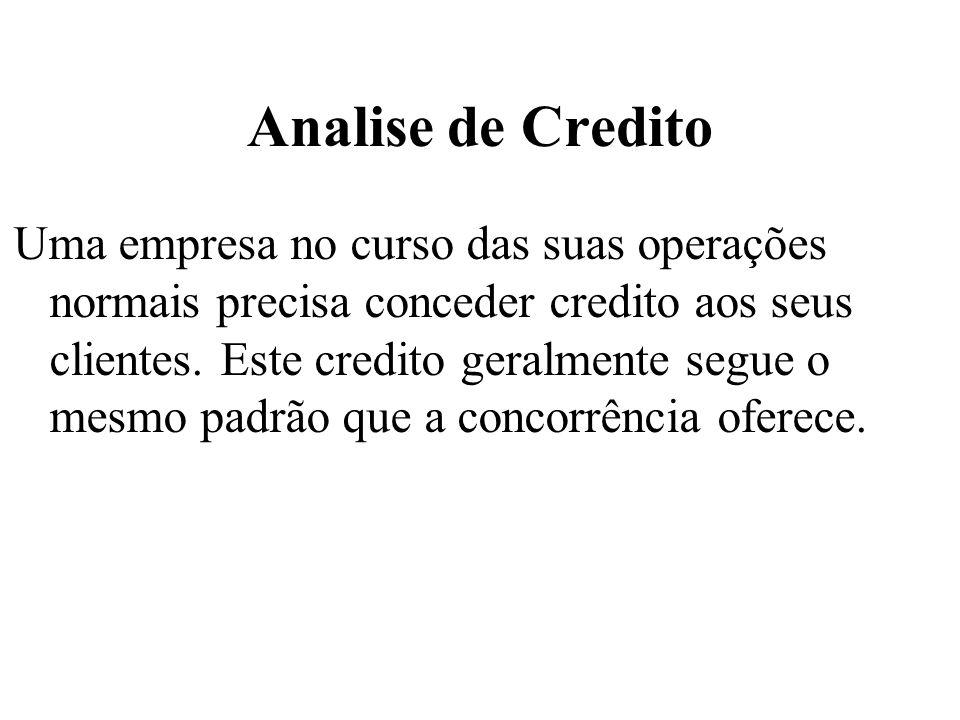 Analise de Credito Uma empresa no curso das suas operações normais precisa conceder credito aos seus clientes. Este credito geralmente segue o mesmo p