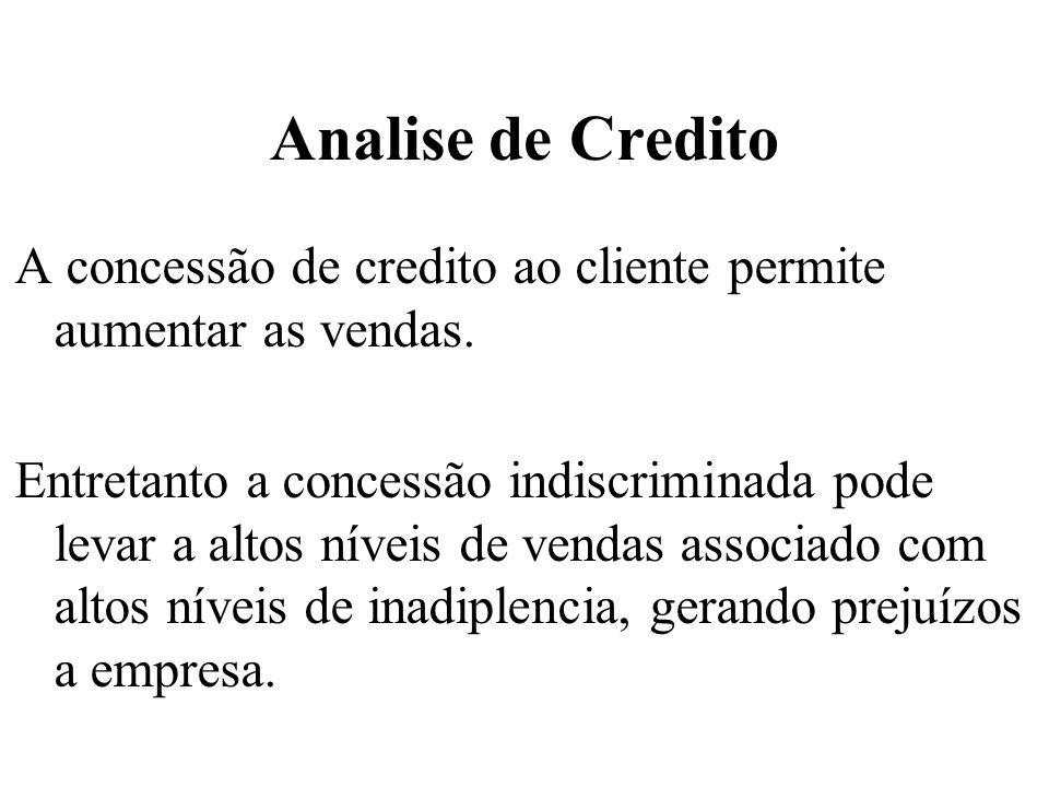 Analise de Credito A concessão de credito ao cliente permite aumentar as vendas. Entretanto a concessão indiscriminada pode levar a altos níveis de ve