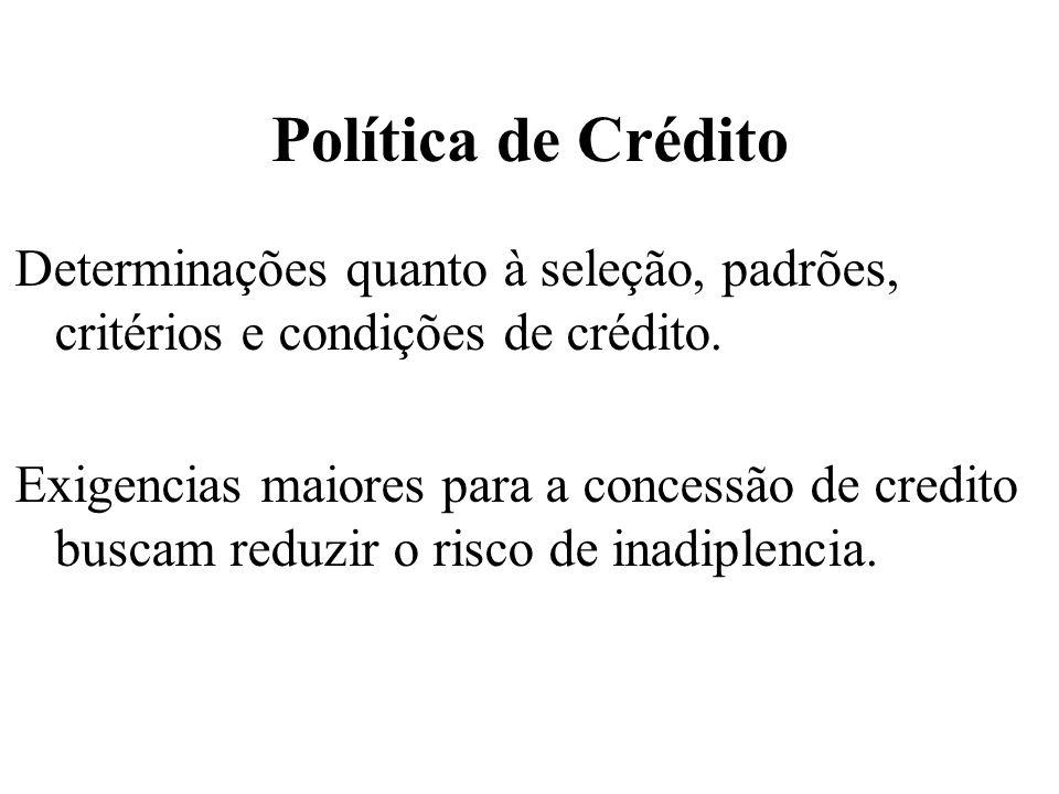 Política de Crédito Determinações quanto à seleção, padrões, critérios e condições de crédito. Exigencias maiores para a concessão de credito buscam r